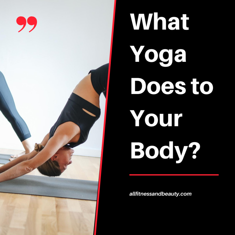 What Yoga Does to Your Body?