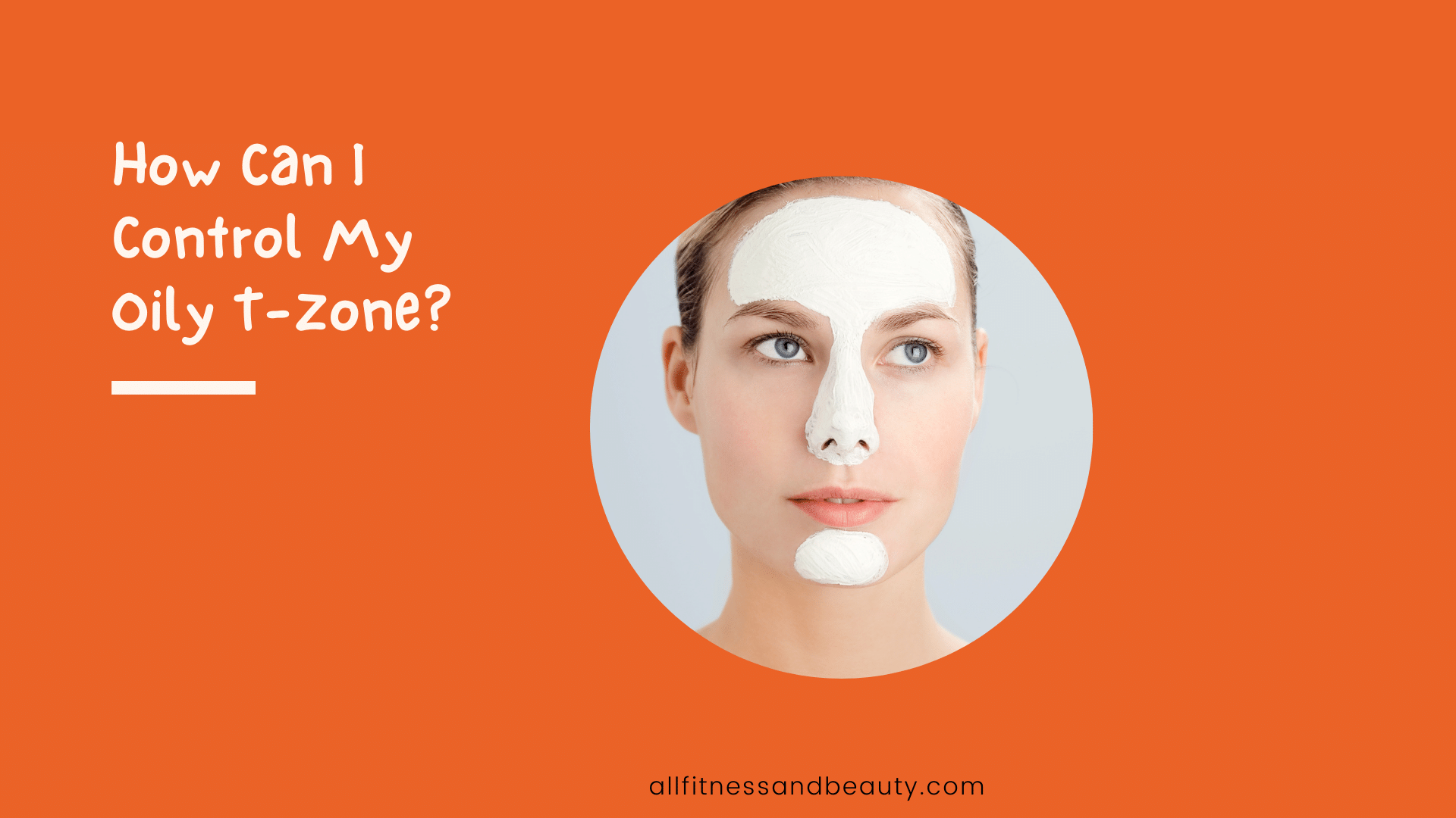 How Can I Control My Oily T-Zone
