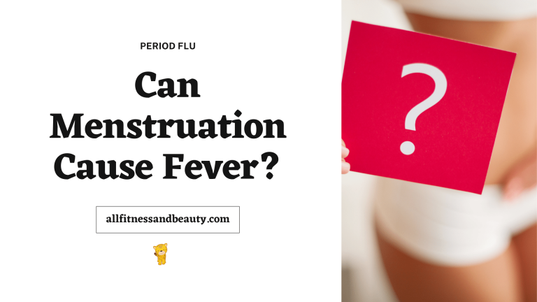 Can Menstruation Cause Fever